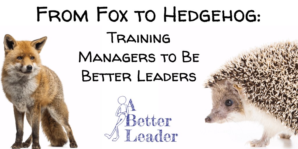 A Better Leader from Fox to Hedgehog