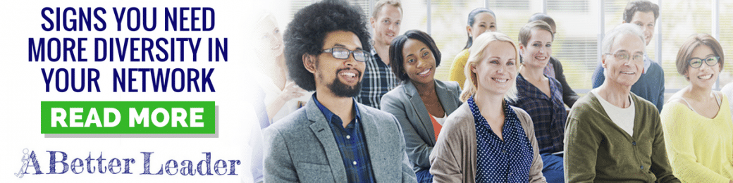 Signs You Need More Diversity In Your Network from A Better Leader