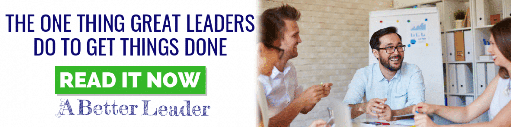 The One Thing Great Leaders Do To Get Things Done from A Better Leader