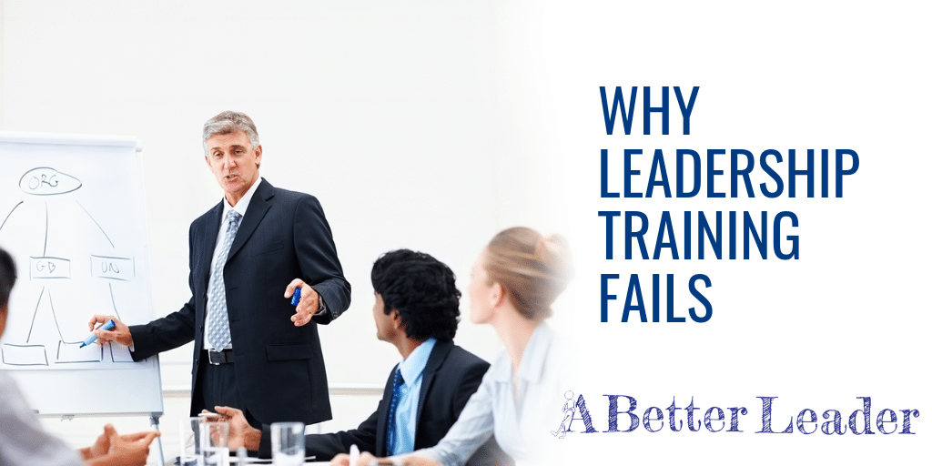 Why Leadership Training Fails from A Better Leader
